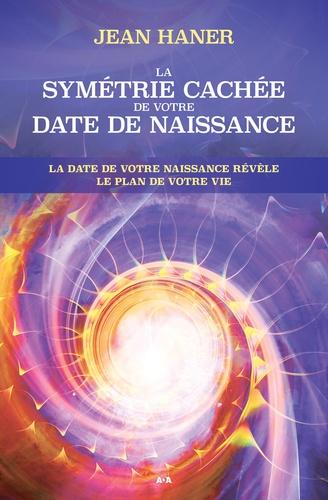 La symétrie cachée de votre date de naissance - Jean Haner - Format PDF - 9782897338107 - 17,99 €