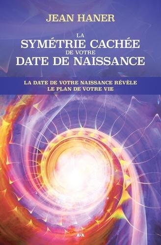 La symétrie cachée de votre date de naissance - Jean Haner - Format ePub - 9782897338114 - 17,99 €