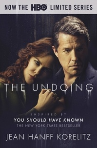 Jean Hanff Korelitz - The Undoing: Previously Published as You Should Have Known - Coming Soon to HBO as the Limited Series The Undoing.