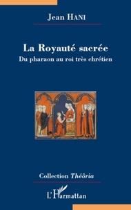 Jean Hani - La Royauté sacrée - Du pharaon au roi très chrétien.