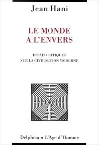 Jean Hani - Le monde à l'envers - Essais critiques sur la civilisation moderne.