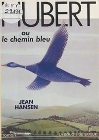 Jean Hansen - Hubert ou Le chemin bleu.
