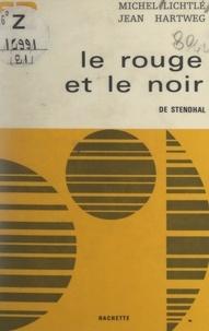 Jean Hartweg et Michel Lichtlé - Le rouge et le noir, de Stendhal.