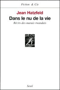 Jean Hatzfeld - Dans le nu de la vie. - Récits des marais rwandais.