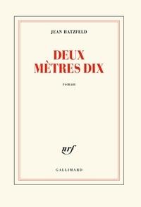 Téléchargez des livres gratuitement sur un ordinateur portable Deux mètres dix (Litterature Francaise) par Jean Hatzfeld 9782072799914