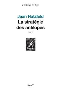 Jean Hatzfeld - La stratégie des antilopes.