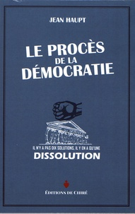 Jean Haupt - Le procès de la démocratie.