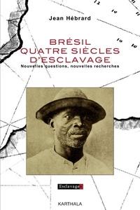 Jean Hébrard - Brésil, quatre siècles d'esclavage - Nouvelles questions, nouvelles recherches.