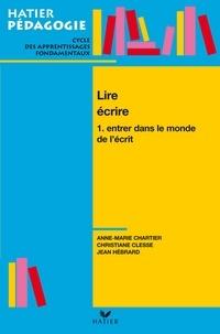 Jean Hébrard et Anne-Marie Chartier - Hatier Pédagogie - Lire, écrire. Tome 1 : Entrer dans le monde de l'écrit.