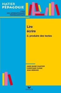 Jean Hébrard et Anne-Marie Chartier - Hatier Pédagogie - Lire, écrire. Tome 2 : Produire des textes.