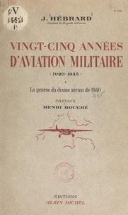 Jean Hébrard et Henri Bouché - Vingt-cinq années d'aviation militaire, 1920-1945 - La genèse du drame aérien de 1940.