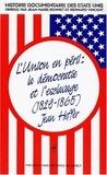 Jean Heffer - Histoire documentaire des Etats-Unis - Tome 4, L'union en péril : la démocratie et l'esclavage (1829-1865).