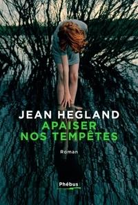 Jean Hegland - Apaiser nos tempêtes.