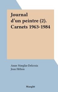Jean Hélion et Anne Mœglin-Delcroix - Journal d'un peintre (2). Carnets 1963-1984.