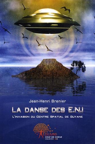 Jean-Henri Brenier - La danse des ENI - Invasion de la base spatiale de Guyane par des êtres non identifiés.