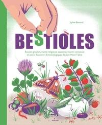 Jean-Henri Fabre et Sylvie Bessard - Bestioles - Bousier glouton, mante religieuse assassine, fourmi ravisseuse et autres Souvenirs entomologiques....