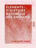 Jean-Henri Fabre - Éléments d'histoire naturelle des animaux.