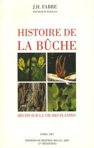 Jean-Henri Fabre - Histoire de la bûche - Récits sur la vie des plantes.