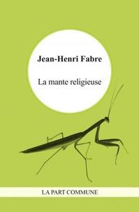 Jean-Henri Fabre - La mante religieuse.