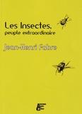 Jean-Henri Fabre - Les insectes, peuple extraordinaire.
