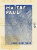 Jean-Henri Fabre - Maître Paul - Lectures courantes pour les écoles primaires.