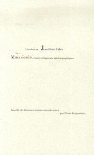 Jean-Henri Fabre - Mon école - Et autres fragments bibliographiques.