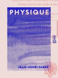 Jean-Henri Fabre - Physique - Lectures courantes pour toutes les écoles.