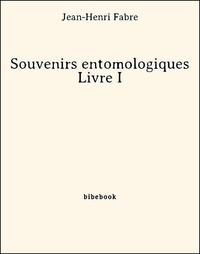 Jean-Henri Fabre - Souvenirs entomologiques - Livre I.