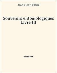 Jean-Henri Fabre - Souvenirs entomologiques - Livre III.