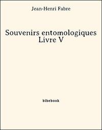 Jean-Henri Fabre - Souvenirs entomologiques - Livre V.