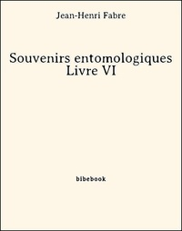 Jean-Henri Fabre - Souvenirs entomologiques - Livre VI.