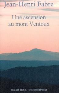 Jean-Henri Fabre - Une ascension du mont Ventoux - Suivi de Les Emigrants. En appendice : L'ascension du mont Ventoux par Pétrarque.