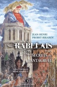 Jean-henri Probst-biraben et Irène Mainguy - Rabelais et les secrets du Pantagruel.