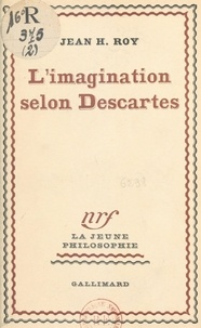 Jean-Henri Roy - L'imagination selon Descartes.