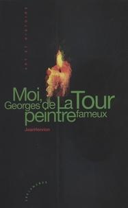 Jean Henrion - Moi, Georges de La Tour, peintre fameux.
