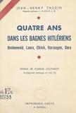 Jean-Henry Tauzin et Charles Couturiot - Quatre ans dans les bagnes hitlériens - Buchenwald, Laura, Ellrich, Harzungen, Dora.