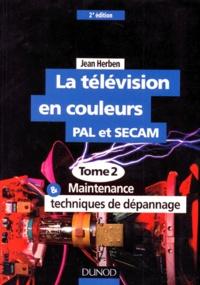 LA TELEVISION EN COULEURS PAL ET SECAM. Tome 2, Maintenance et techniques de dépannage, 2ème édition.pdf