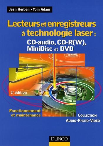 Jean Herben et Tom Adam - Lecteurs et enregistreurs à technologie laser : CD-audio, CD-R(W), MiniDisc et DVD - Fonctionnement et maintenance.