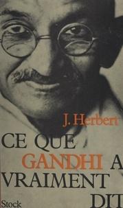 Jean Herbert - Ce que Gandhi a vraiment dit.