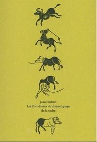 Jean Herbert - Les dix tableaux du domestiquage de la vache.
