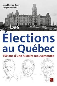 Jean-Herman Guay et  Serge Gaudreau - Les Élections au Québec : 150 ans d'une histoire mouvementée.