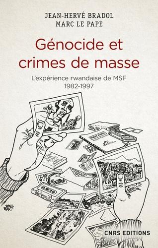 Jean-Hervé Bradol et Marc Le Pape - Génocide et crimes de masse - L'expérience rwandaise de MSF 1982-1997.