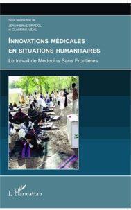 Jean-Hervé Bradol et Claudine Vidal - Innovations médicales en situations humanitaires - Le travail de Médecins Sans Frontières.