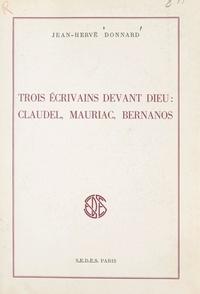 Jean-Hervé Donnard - Trois écrivains devant Dieu : Claudel, Mauriac, Bernanos.