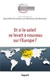 Jean-Hervé Lorenzi et Olivier Pastré - Et si le soleil se levait à nouveau sur l'Europe ?.
