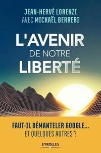 Jean-Hervé Lorenzi et Mickaël Berrebi - L'avenir de notre liberté - Faut-il démanteler Google... Et quelques autres.