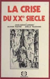 Jean-Hervé Lorenzi et Olivier Pastré - La crise du XXe siècle.