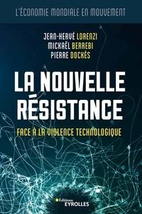 Jean-Hervé Lorenzi et Mickaël Berrebi - La nouvelle résistance - Face à la violence technologique.