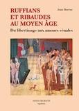 Jean Hervez - Ruffians et ribaudes au Moyen Age - Du libertinage aux amours vénales.