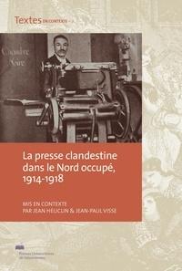 Jean Heuclin et Jean-Paul Visse - La presse clandestine dans le Nord occupé (1914-1918).